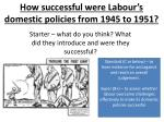 how successful were labour s domestic policies from 1945 to 1951