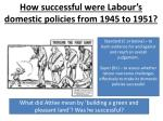 how successful were labour s domestic policies from 1945 to 19511