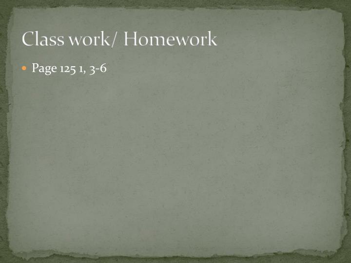 Class work/ Homework