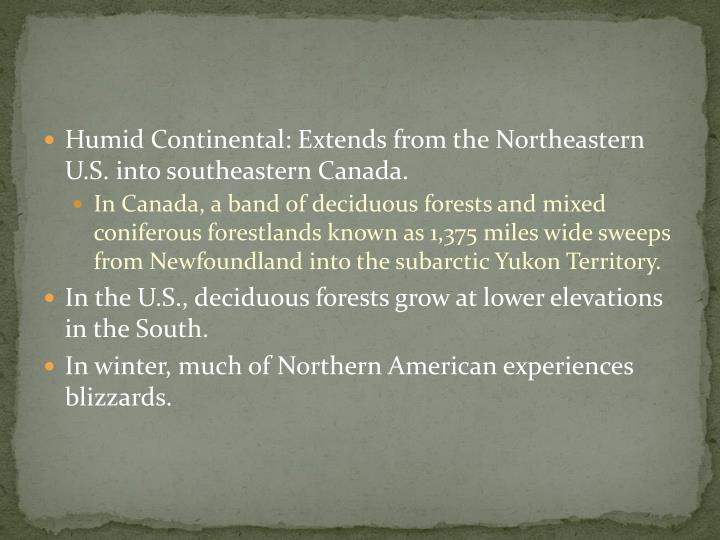 Humid Continental: Extends from the Northeastern U.S. into southeastern Canada.