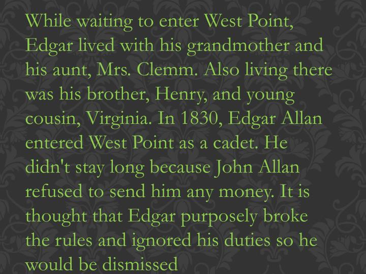 While waiting to enter West Point, Edgar lived with his grandmother and his aunt, Mrs.
