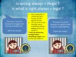 is wrong always illegal is what is right always legal