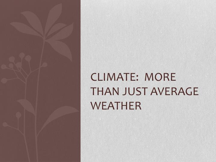 Climate:  more than just average weather
