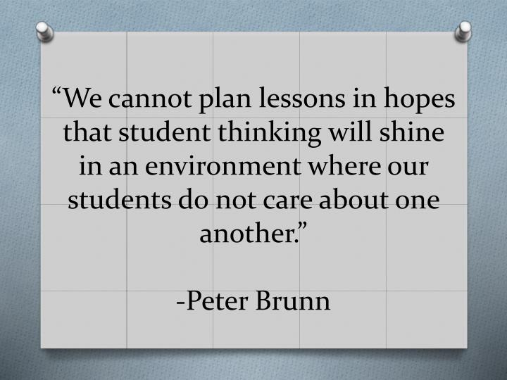 """We cannot plan lessons in hopes that student thinking will shine in an environment where our students do not care about one another."""