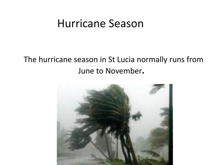 The hurricane season in St Lucia normally runs from June to November