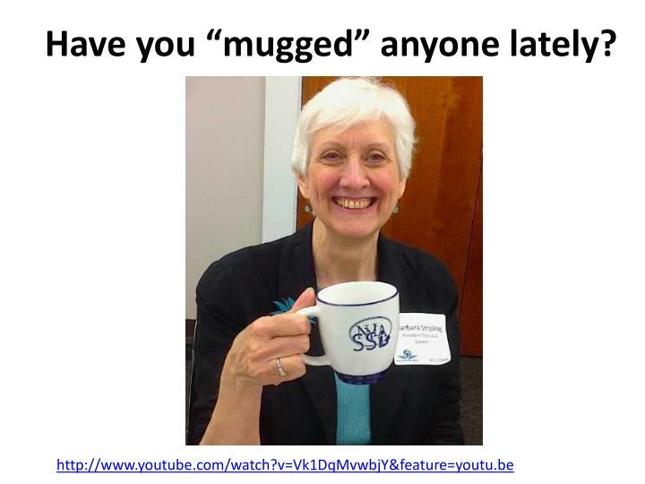 """Have you """"mugged"""" anyone lately?"""