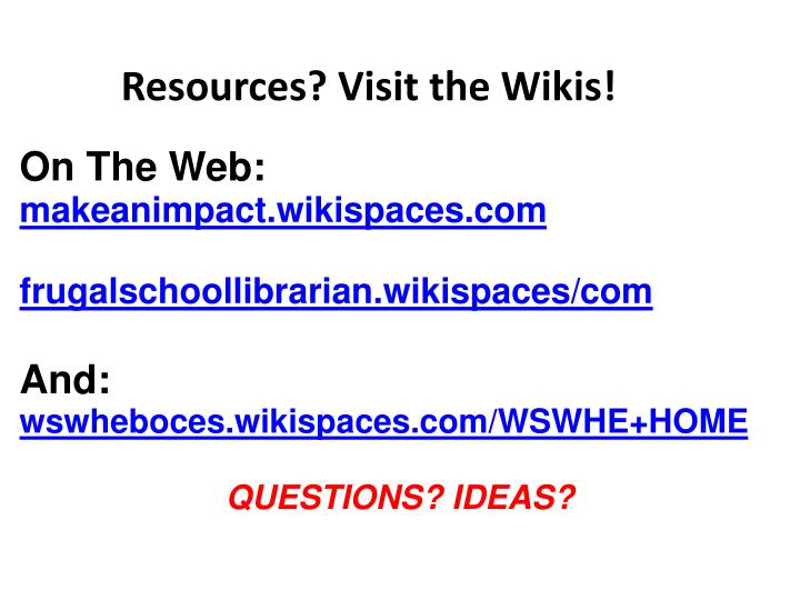 Resources? Visit the Wikis!