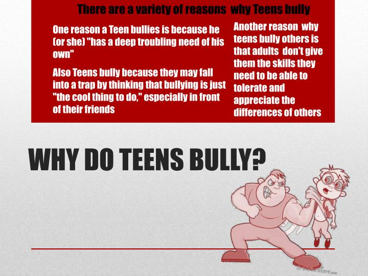 There are a variety ofreasons  why Teensbully