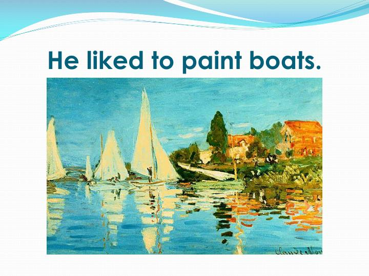 He liked to paint boats.