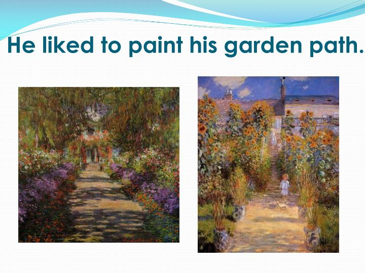 He liked to paint his garden path.