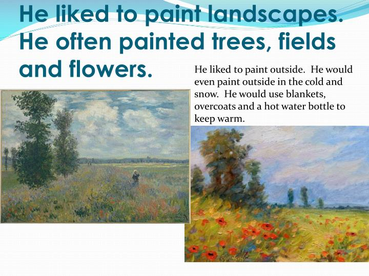 He liked to paint landscapes.  He often painted trees, fields and flowers.