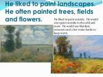 he liked to paint landscapes he often painted trees fields and flowers