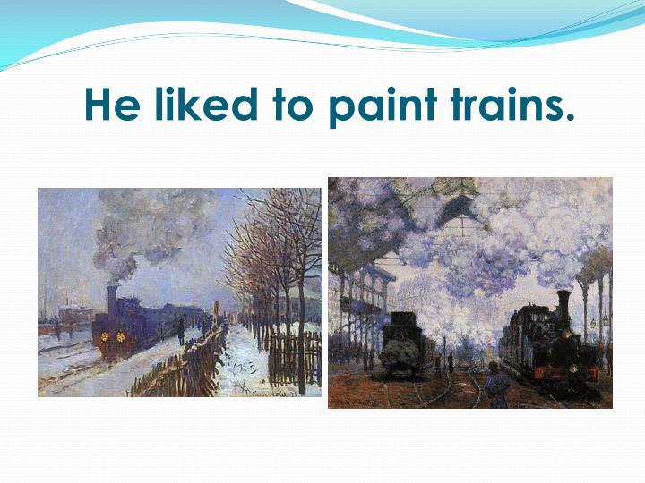 He liked to paint trains.