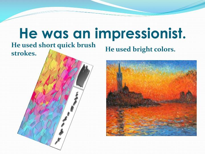 He was an impressionist.