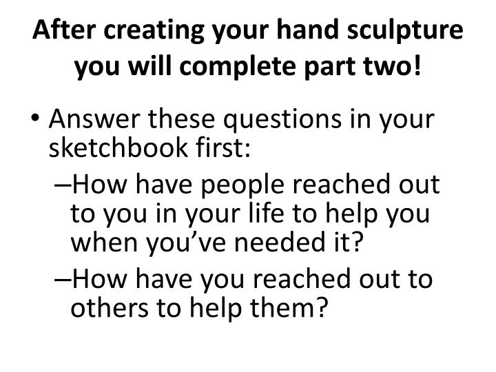 After creating your hand sculpture you will complete part two!