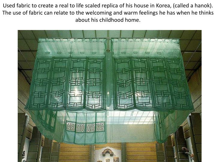 Used fabric to create a real to life scaled replica of his house in Korea, (called a