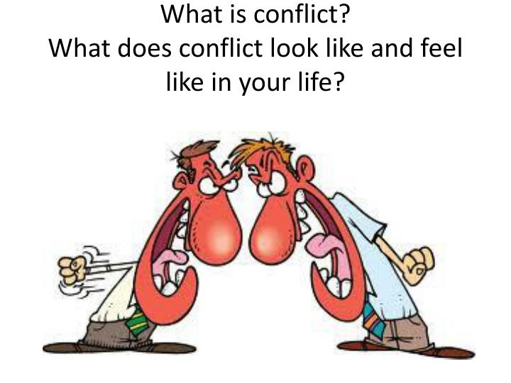 What is conflict what does conflict look like and feel like in your life
