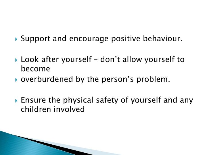 Support and encourage positive behaviour.