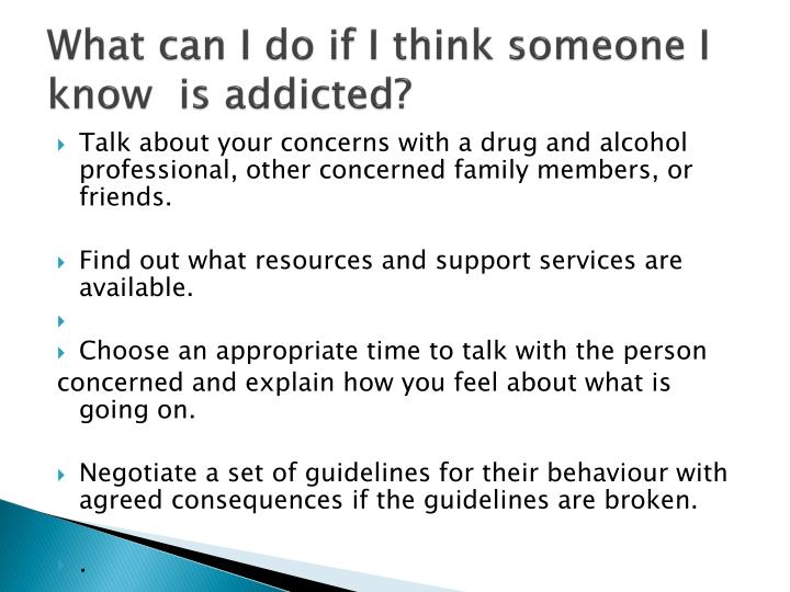 What can I do if I think someone I know  is addicted?