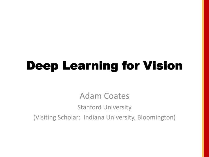 Deep Learning for Vision