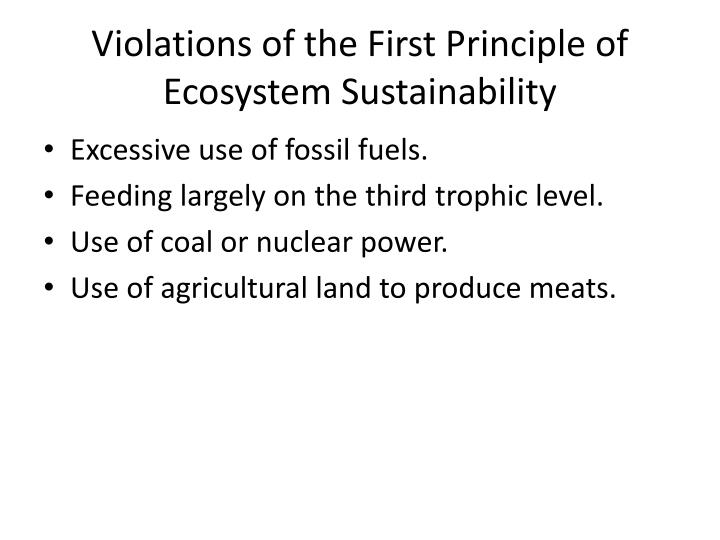 Violations of the First Principle of Ecosystem Sustainability