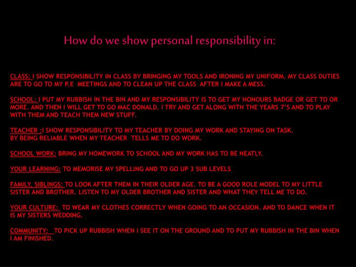 How do we show personal responsibility in: