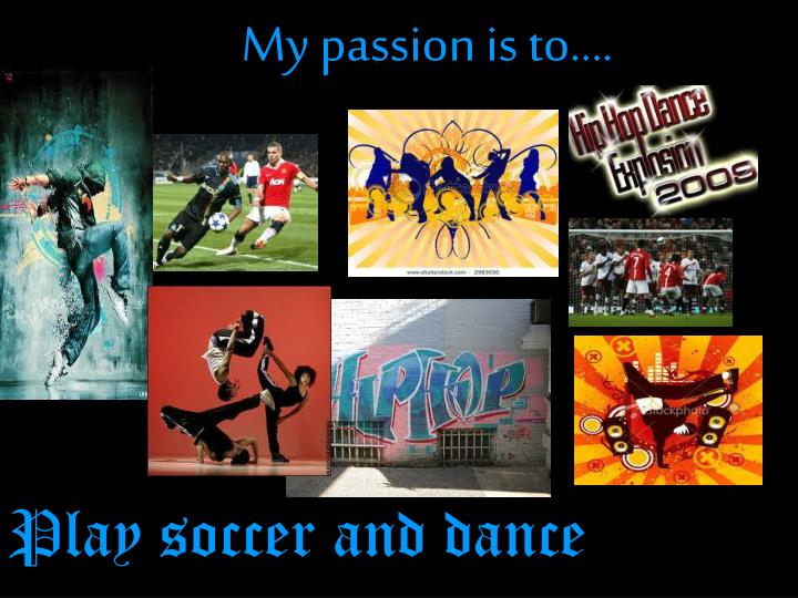 My passion is to….
