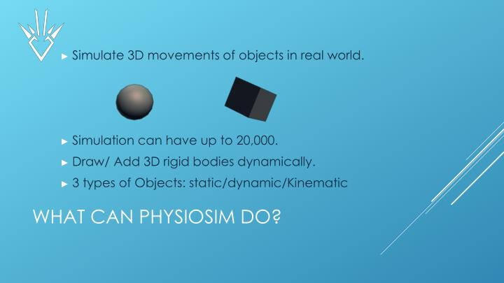 Simulate 3D movements of objects in real world.