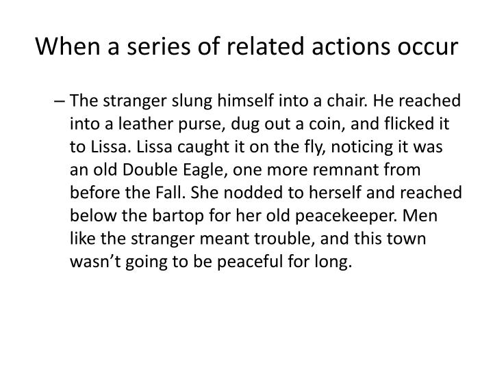 When a series of related actions occur