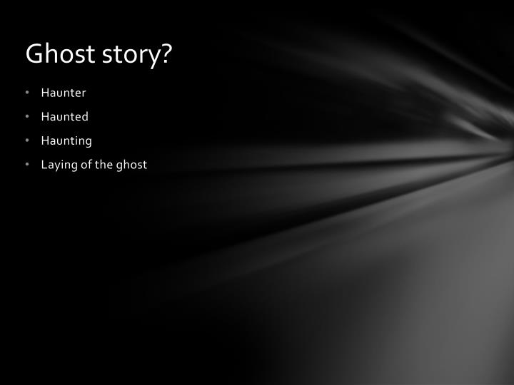 Ghost story?