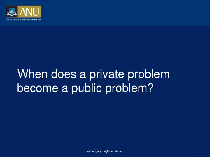 When does a private problem become a public problem?