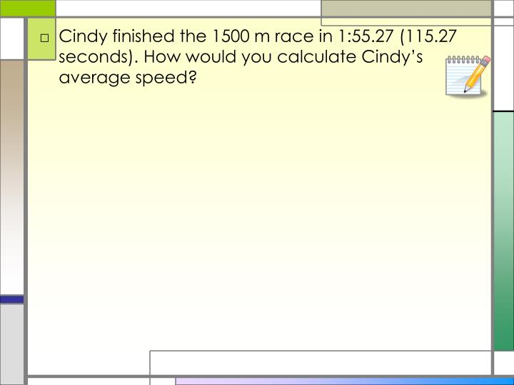 Cindy finished the 1500 m race in 1:55.27 (115.27 seconds). How would you calculate Cindy's average speed?