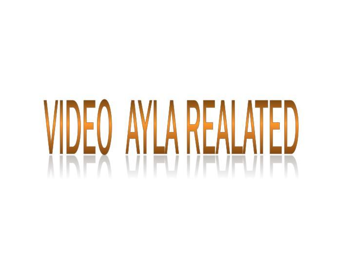 VIDEO  AYLA REALATED