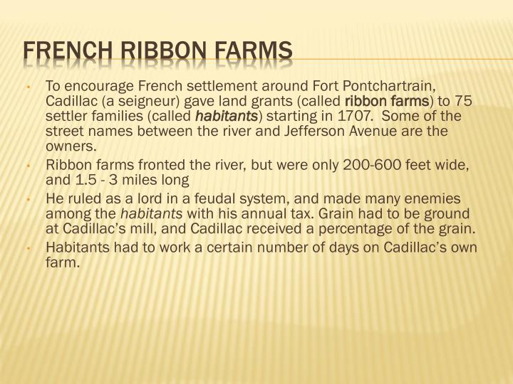 To encourage French settlement around Fort Pontchartrain, Cadillac (a seigneur) gave land grants (called