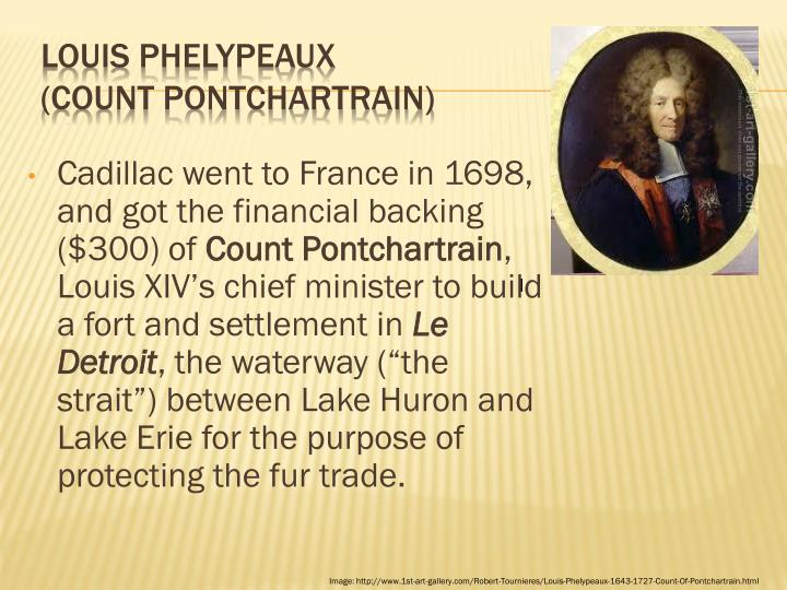 Cadillac went to France in 1698, and got the financial backing ($300) of
