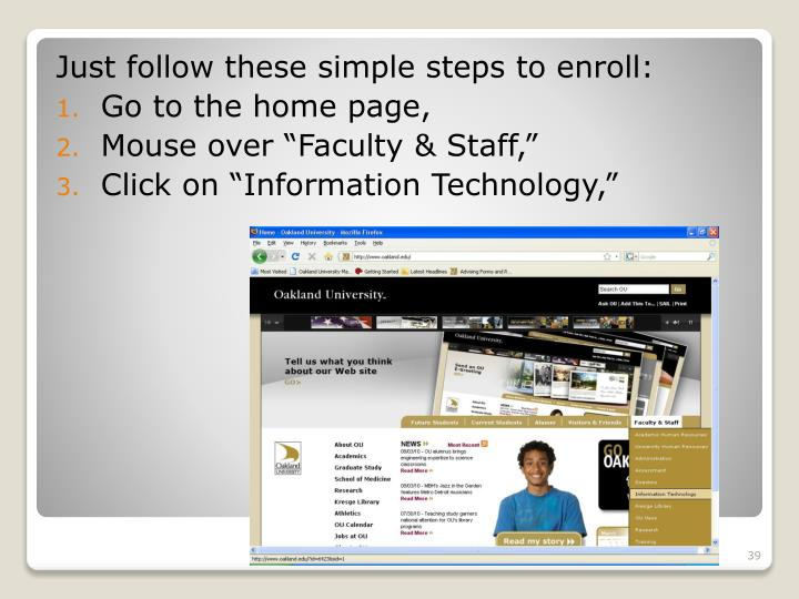 Just follow these simple steps to enroll: