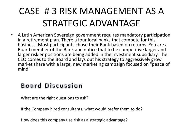 CASE  # 3 RISK MANAGEMENT AS A STRATEGIC ADVANTAGE