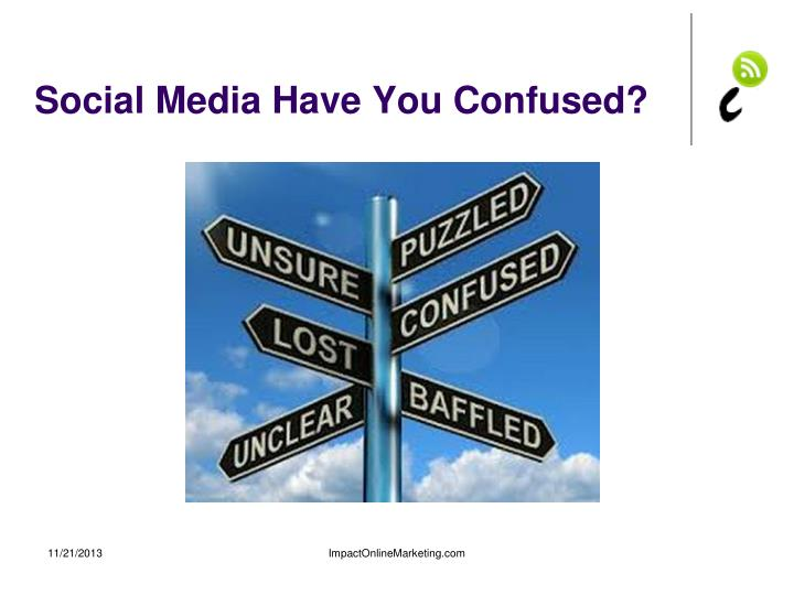 Social Media Have You Confused?
