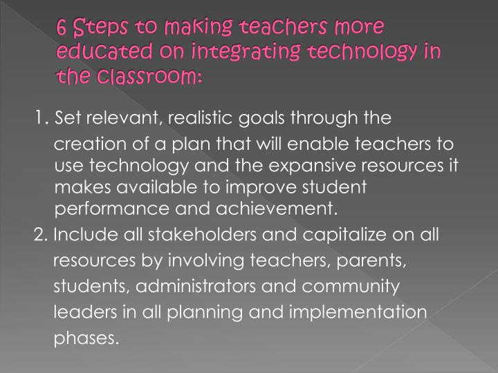 6 Steps to making teachers more educated on integrating technology in the classroom: