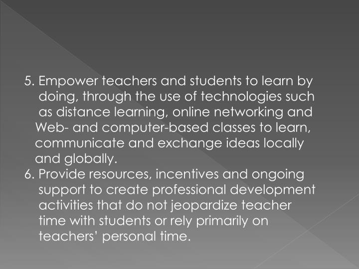 5. Empower teachers and students to learn by