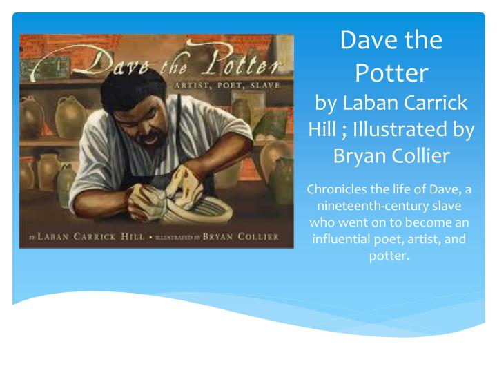 Dave the potter by laban carrick hill i llustrated by bryan collier
