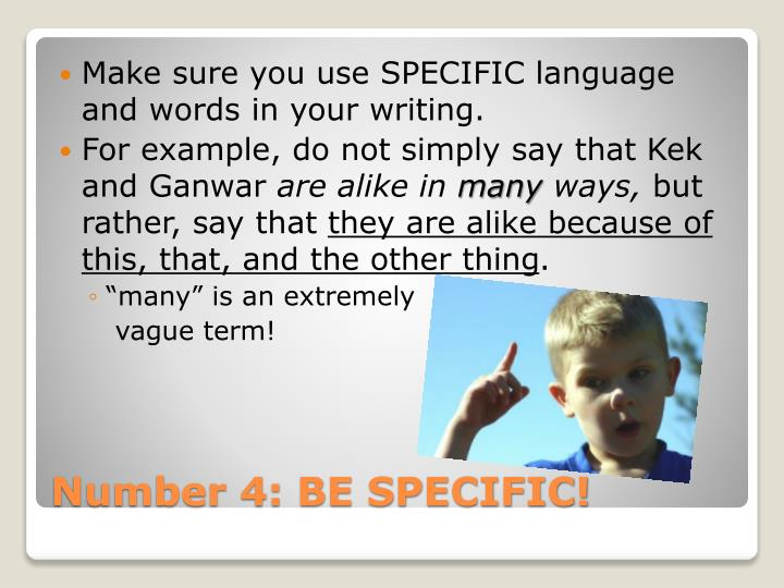 Make sure you use SPECIFIC language and words in your writing.