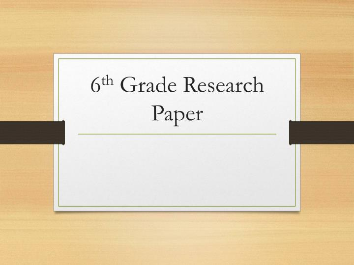 6 th grade research paper