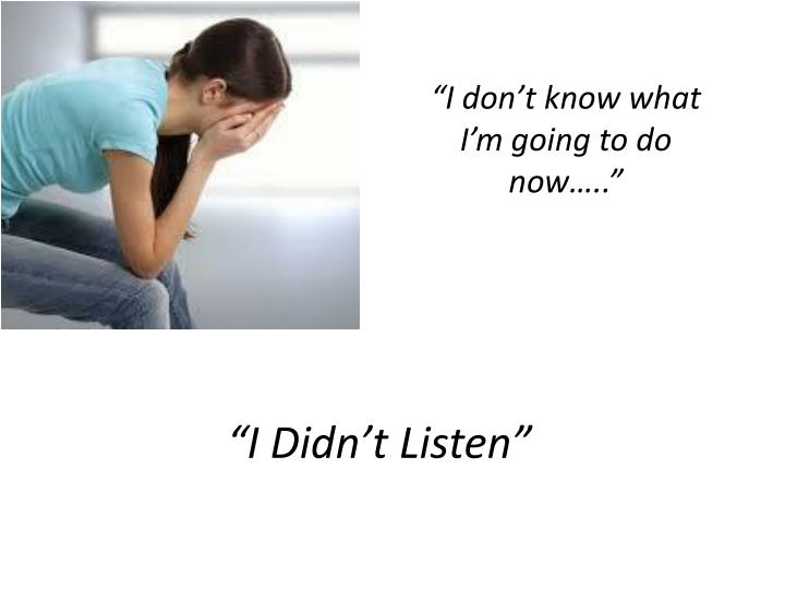 """I Didn't Listen"""