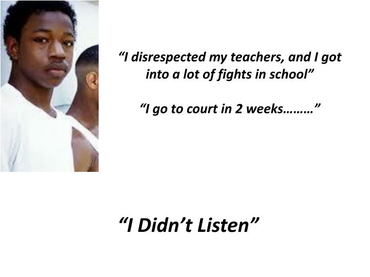"""""""I disrespected my teachers, and I got into a lot of fights in school"""""""