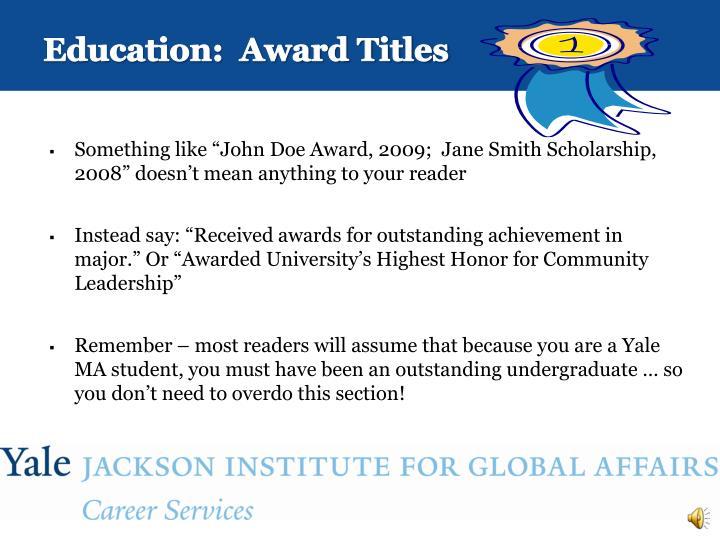 Education:  Award Titles