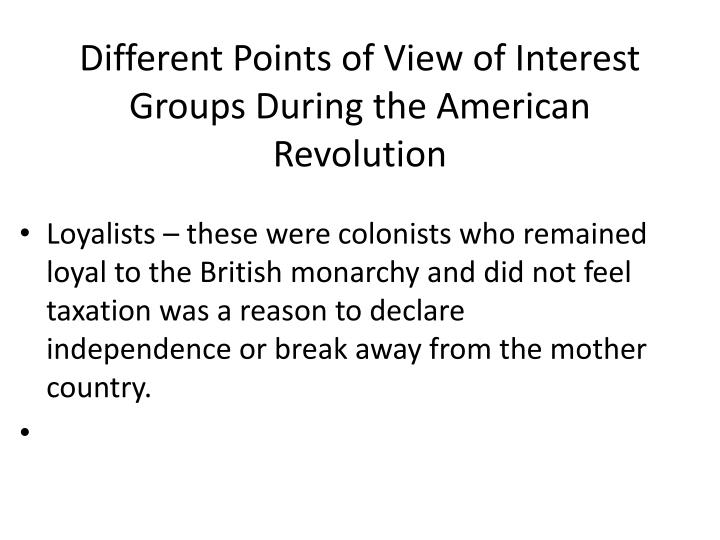 Different Points of View of Interest Groups During the American Revolution