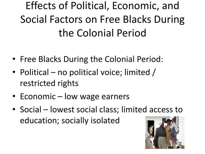 Effects of Political, Economic, and Social Factors on Free Blacks During the Colonial Period