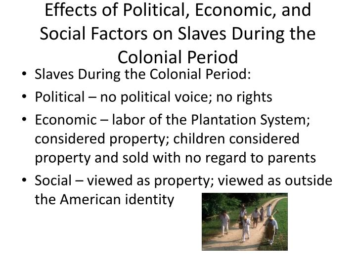 Effects of Political, Economic, and Social Factors on Slaves During the Colonial Period