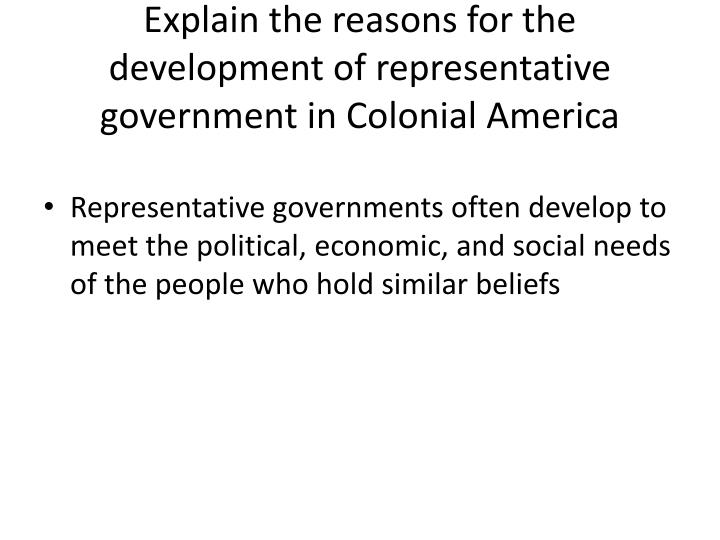 Explain the reasons for the development of representative government in Colonial America